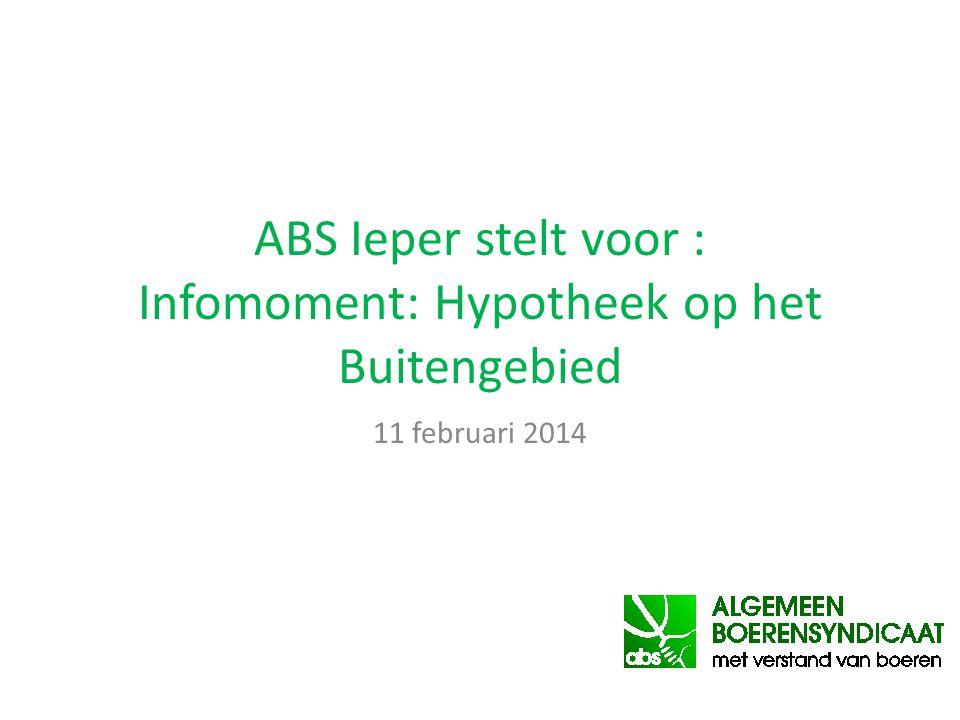 ABS Ieper stelt voor : Infomoment: Hypotheek op het Buitengebied 11 februari 2014