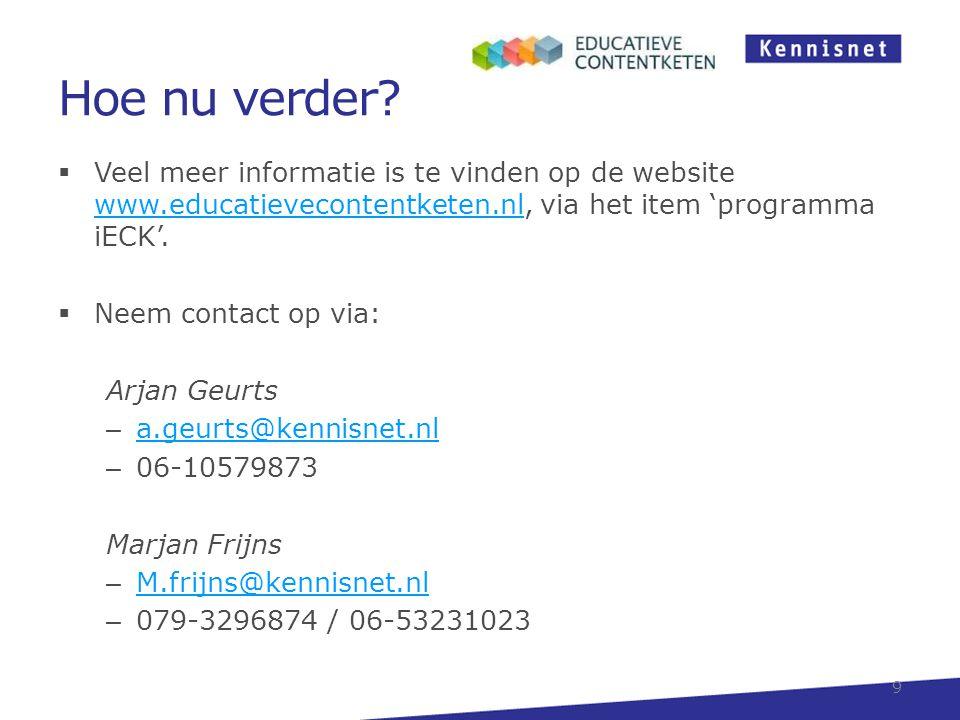Hoe nu verder?  Veel meer informatie is te vinden op de website www.educatievecontentketen.nl, via het item 'programma iECK'. www.educatievecontentke