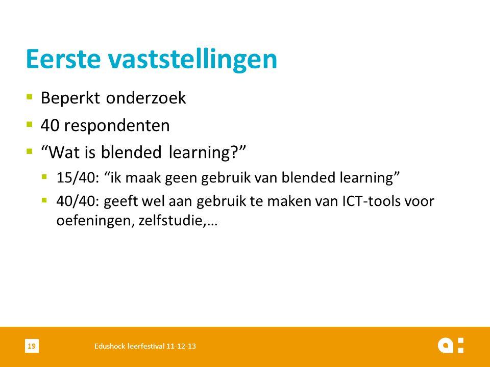 """ Beperkt onderzoek  40 respondenten  """"Wat is blended learning?""""  15/40: """"ik maak geen gebruik van blended learning""""  40/40: geeft wel aan gebruik"""