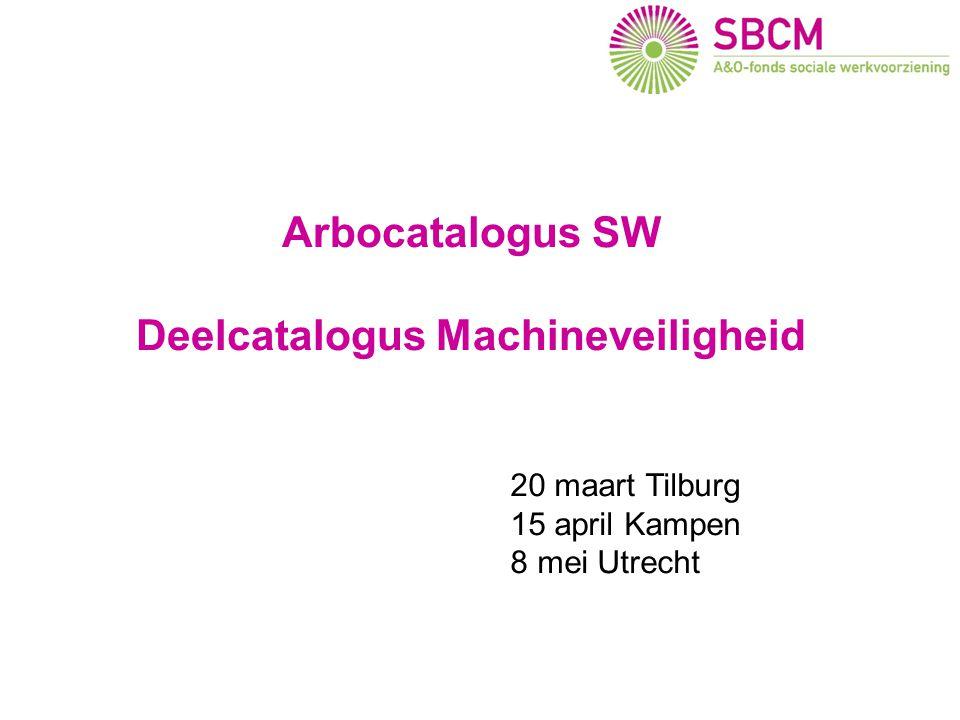 Arbocatalogus SW Deelcatalogus Machineveiligheid 20 maart Tilburg 15 april Kampen 8 mei Utrecht