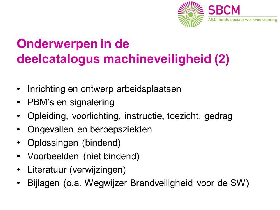 Onderwerpen in de deelcatalogus machineveiligheid (2) •Inrichting en ontwerp arbeidsplaatsen •PBM's en signalering •Opleiding, voorlichting, instructi