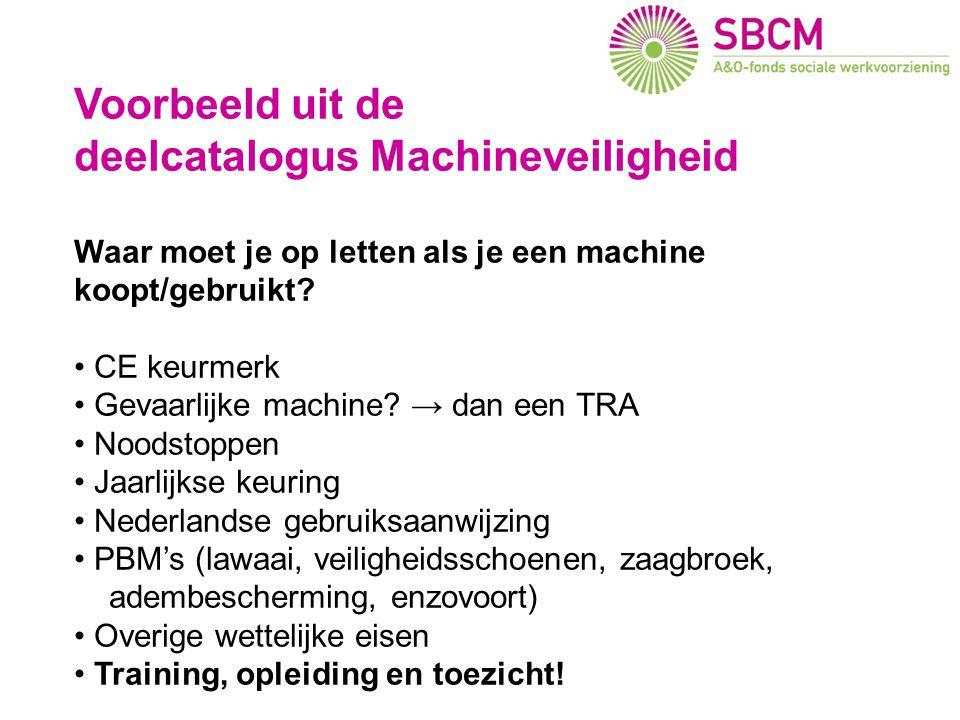 Voorbeeld uit de deelcatalogus Machineveiligheid Waar moet je op letten als je een machine koopt/gebruikt? • CE keurmerk • Gevaarlijke machine? → dan