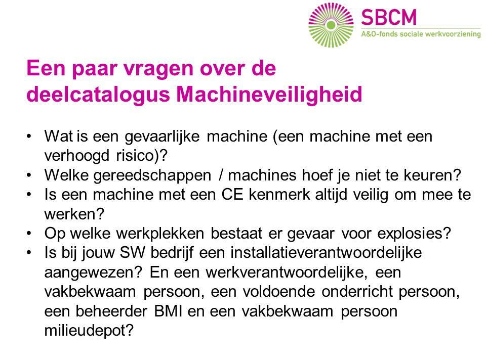 Een paar vragen over de deelcatalogus Machineveiligheid •Wat is een gevaarlijke machine (een machine met een verhoogd risico)? •Welke gereedschappen /