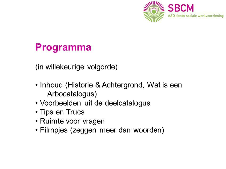 Programma (in willekeurige volgorde) • Inhoud (Historie & Achtergrond, Wat is een Arbocatalogus) • Voorbeelden uit de deelcatalogus • Tips en Trucs •