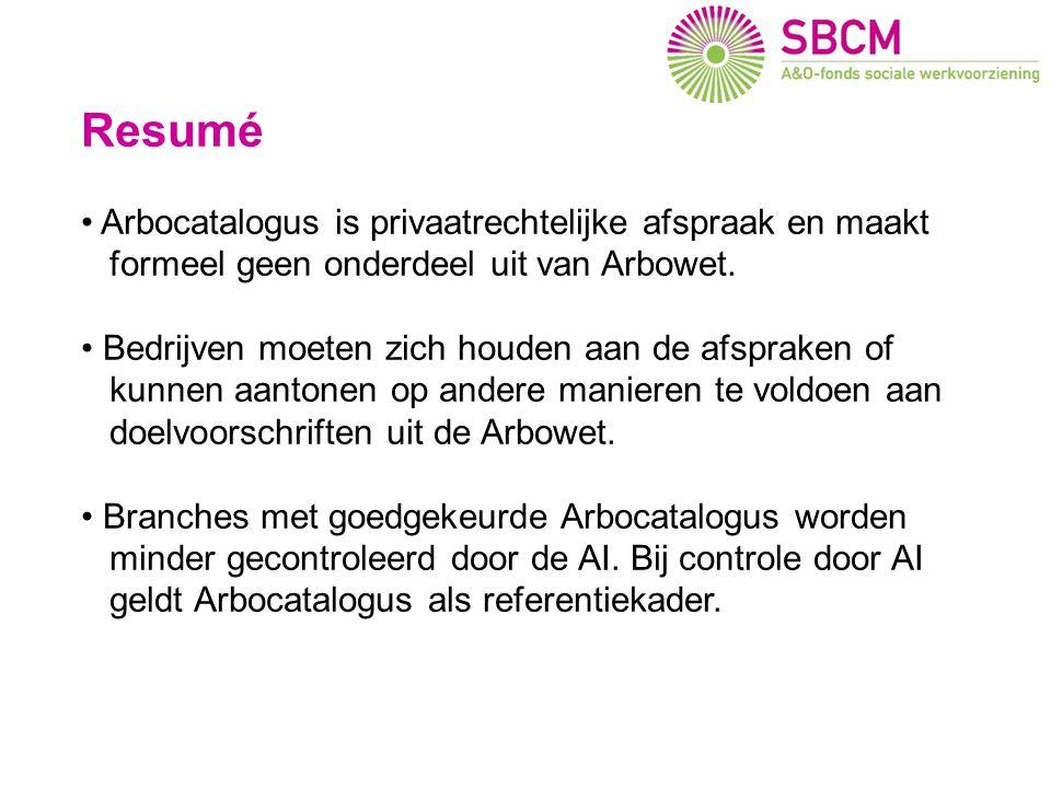 Resumé • Arbocatalogus is privaatrechtelijke afspraak en maakt formeel geen onderdeel uit van Arbowet. • Bedrijven moeten zich houden aan de afspraken