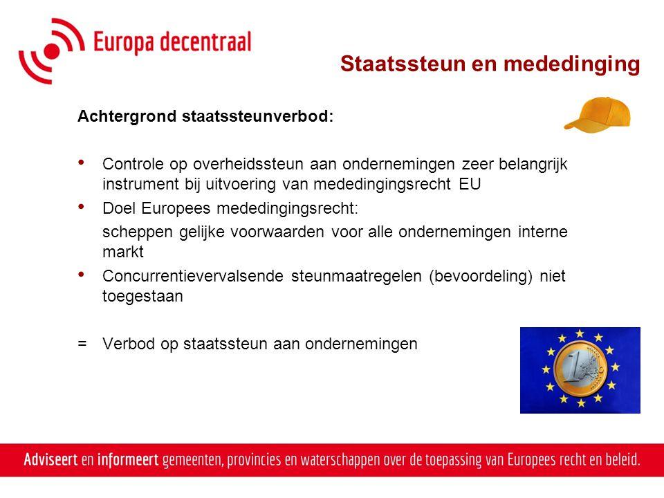 Staatssteun en mededinging Achtergrond staatssteunverbod: • Controle op overheidssteun aan ondernemingen zeer belangrijk instrument bij uitvoering van