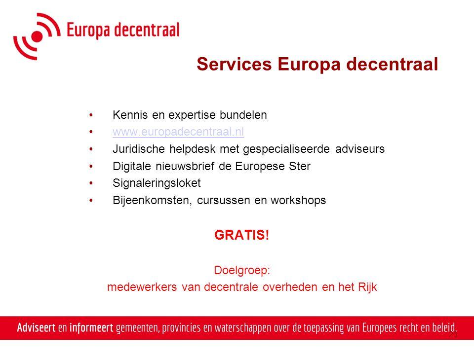 Services Europa decentraal •Kennis en expertise bundelen •www.europadecentraal.nlwww.europadecentraal.nl •Juridische helpdesk met gespecialiseerde adv