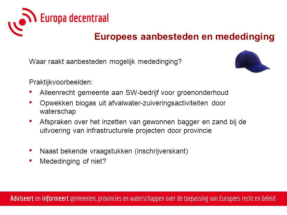 Europees aanbesteden en mededinging Waar raakt aanbesteden mogelijk mededinging? Praktijkvoorbeelden: • Alleenrecht gemeente aan SW-bedrijf voor groen