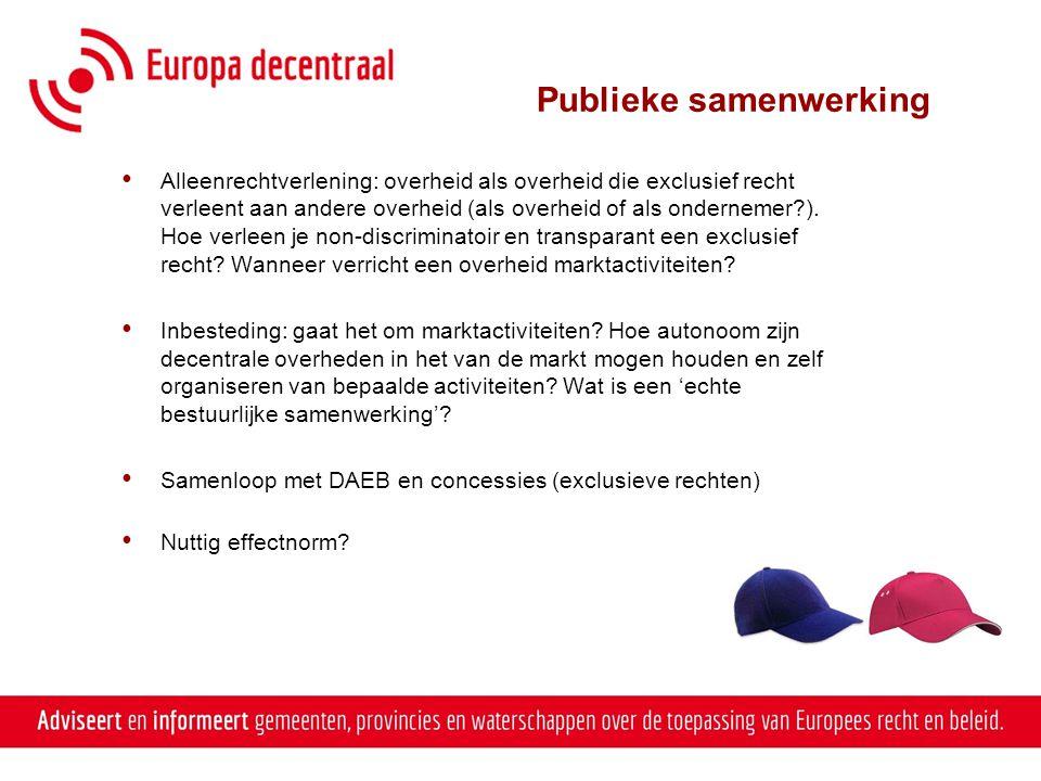 Publieke samenwerking • Alleenrechtverlening: overheid als overheid die exclusief recht verleent aan andere overheid (als overheid of als ondernemer?)