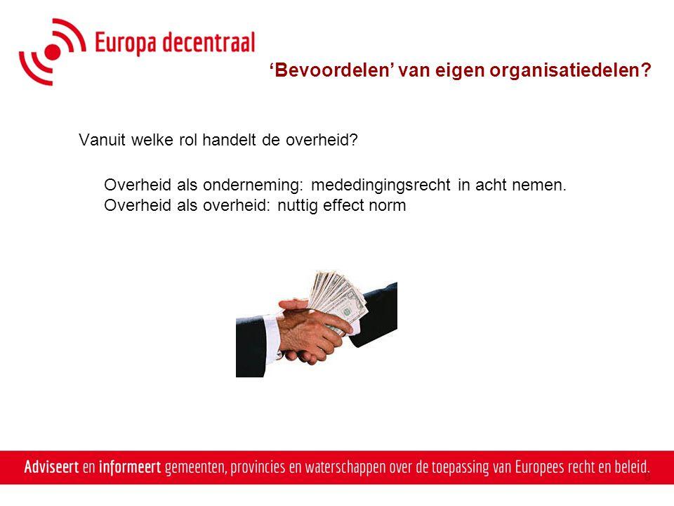 9 'Bevoordelen' van eigen organisatiedelen? Vanuit welke rol handelt de overheid? Overheid als onderneming: mededingingsrecht in acht nemen. Overheid