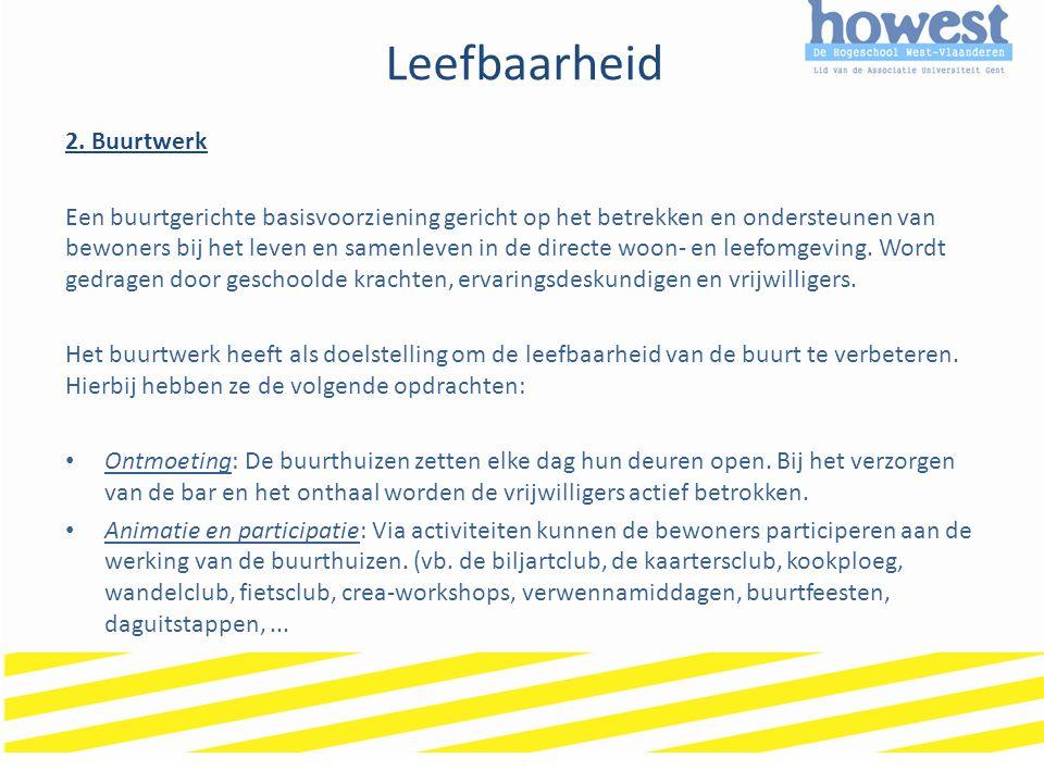 Leefbaarheid 2. Buurtwerk Een buurtgerichte basisvoorziening gericht op het betrekken en ondersteunen van bewoners bij het leven en samenleven in de d
