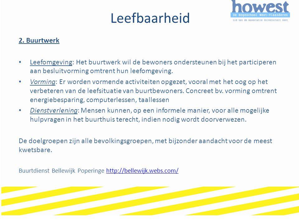 Leefbaarheid 2. Buurtwerk • Leefomgeving: Het buurtwerk wil de bewoners ondersteunen bij het participeren aan besluitvorming omtrent hun leefomgevin
