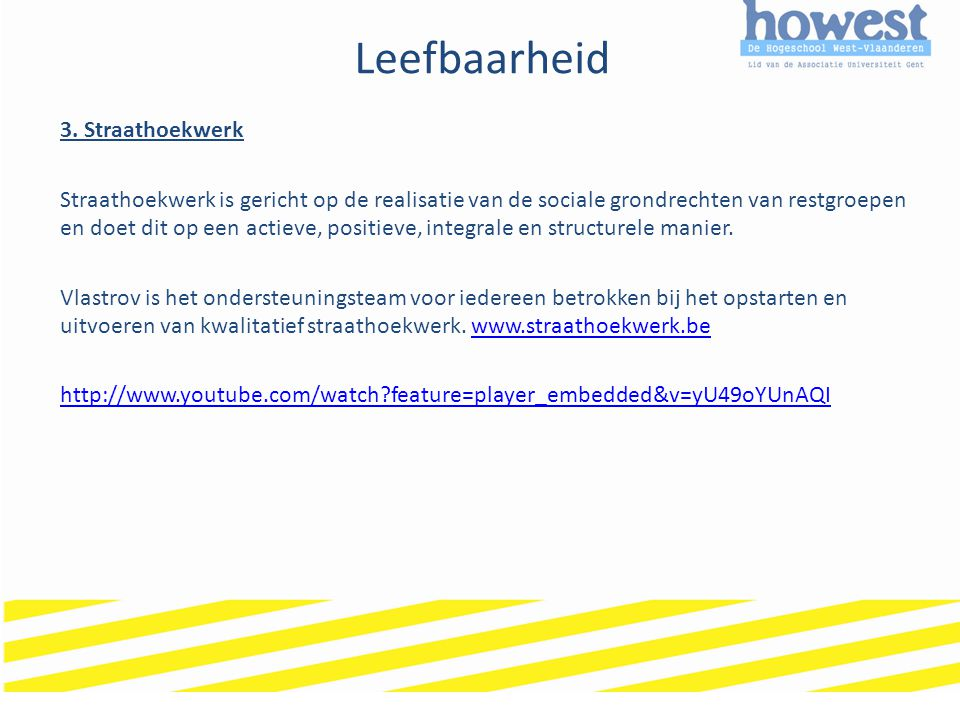 Leefbaarheid 3. Straathoekwerk Straathoekwerk is gericht op de realisatie van de sociale grondrechten van restgroepen en doet dit op een actieve, posi