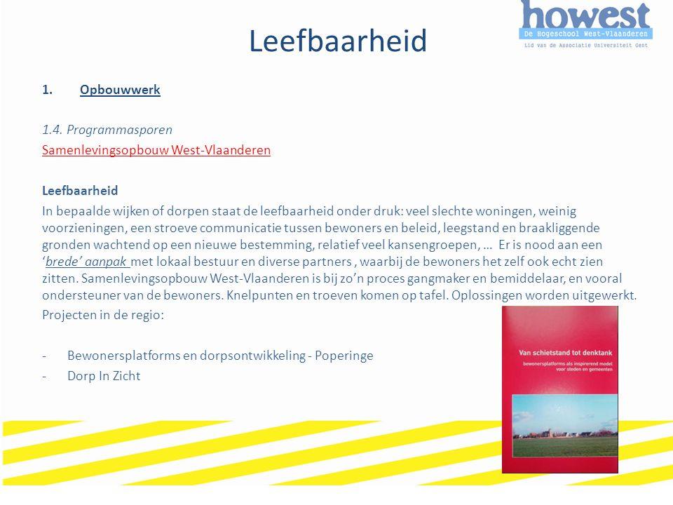 Leefbaarheid 1.Opbouwwerk 1.4. Programmasporen Samenlevingsopbouw West-Vlaanderen Leefbaarheid In bepaalde wijken of dorpen staat de leefbaarheid onde