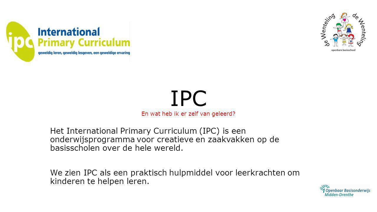 IPC En wat heb ik er zelf van geleerd? Het International Primary Curriculum (IPC) is een onderwijsprogramma voor creatieve en zaakvakken op de basissc