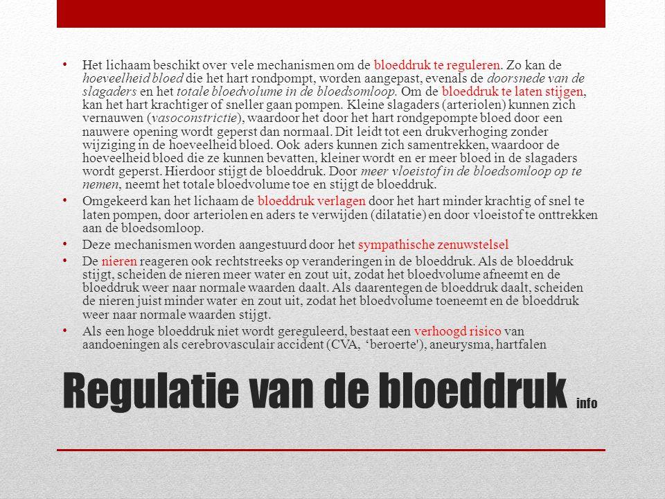 Regulatie van de bloeddruk info • Het lichaam beschikt over vele mechanismen om de bloeddruk te reguleren. Zo kan de hoeveelheid bloed die het hart ro