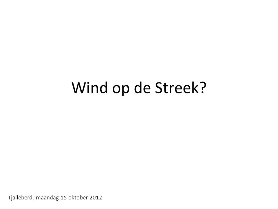 Wind op de Streek? Tjalleberd, maandag 15 oktober 2012