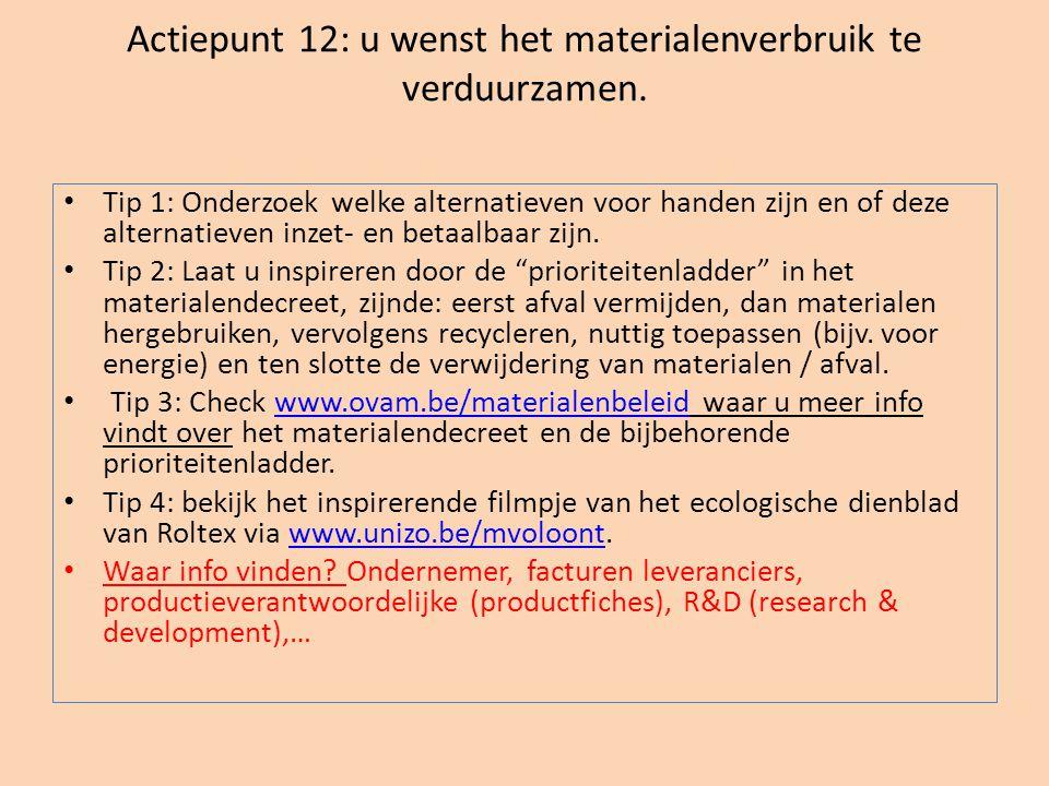 Actiepunt 12: u wenst het materialenverbruik te verduurzamen. • Tip 1: Onderzoek welke alternatieven voor handen zijn en of deze alternatieven inzet-