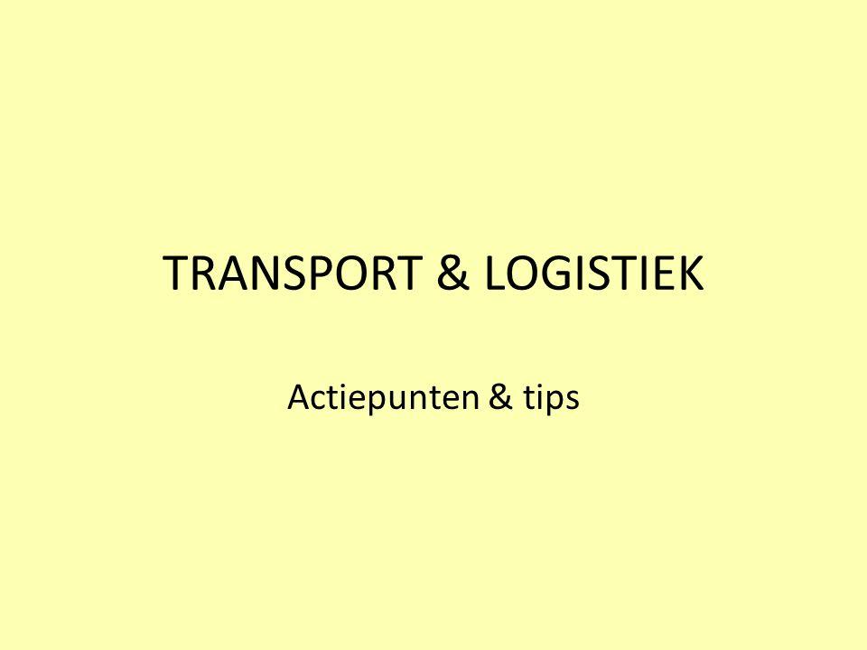 TRANSPORT & LOGISTIEK Actiepunten & tips
