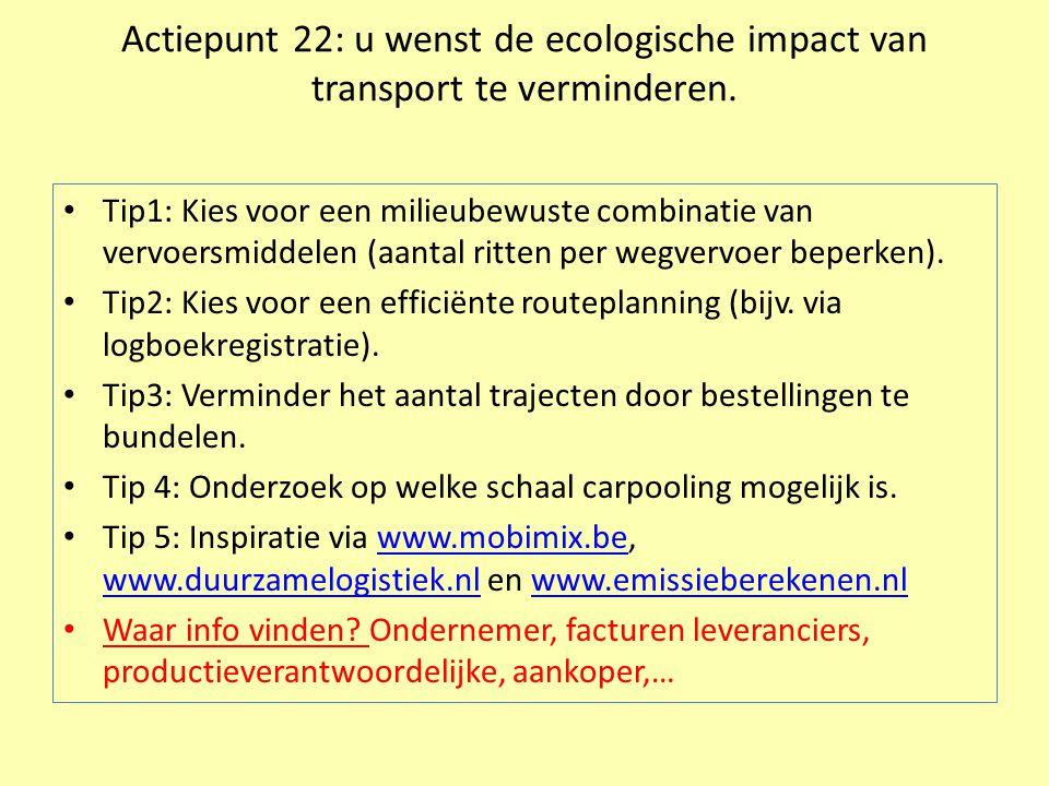 Actiepunt 22: u wenst de ecologische impact van transport te verminderen. • Tip1: Kies voor een milieubewuste combinatie van vervoersmiddelen (aantal