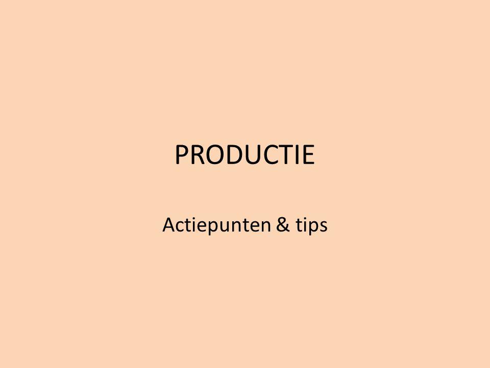 PRODUCTIE Actiepunten & tips