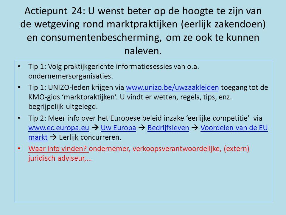 Actiepunt 24: U wenst beter op de hoogte te zijn van de wetgeving rond marktpraktijken (eerlijk zakendoen) en consumentenbescherming, om ze ook te kun