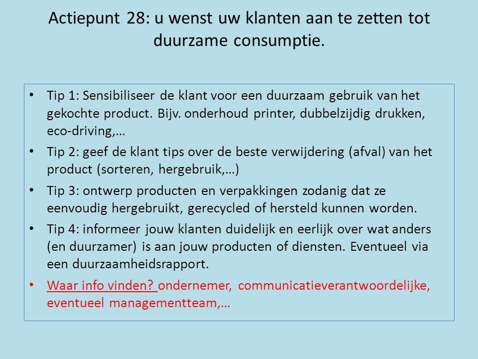 Actiepunt 28: u wenst uw klanten aan te zetten tot duurzame consumptie. • Tip 1: Sensibiliseer de klant voor een duurzaam gebruik van het gekochte pro