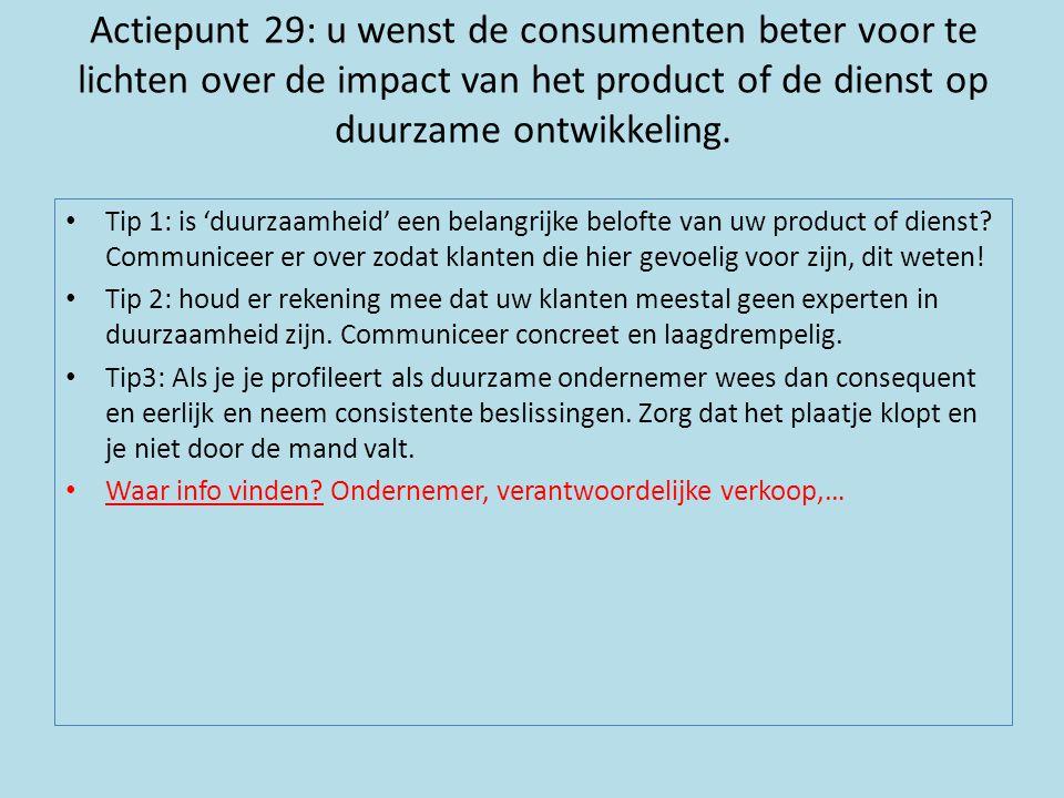 Actiepunt 29: u wenst de consumenten beter voor te lichten over de impact van het product of de dienst op duurzame ontwikkeling. • Tip 1: is 'duurzaam