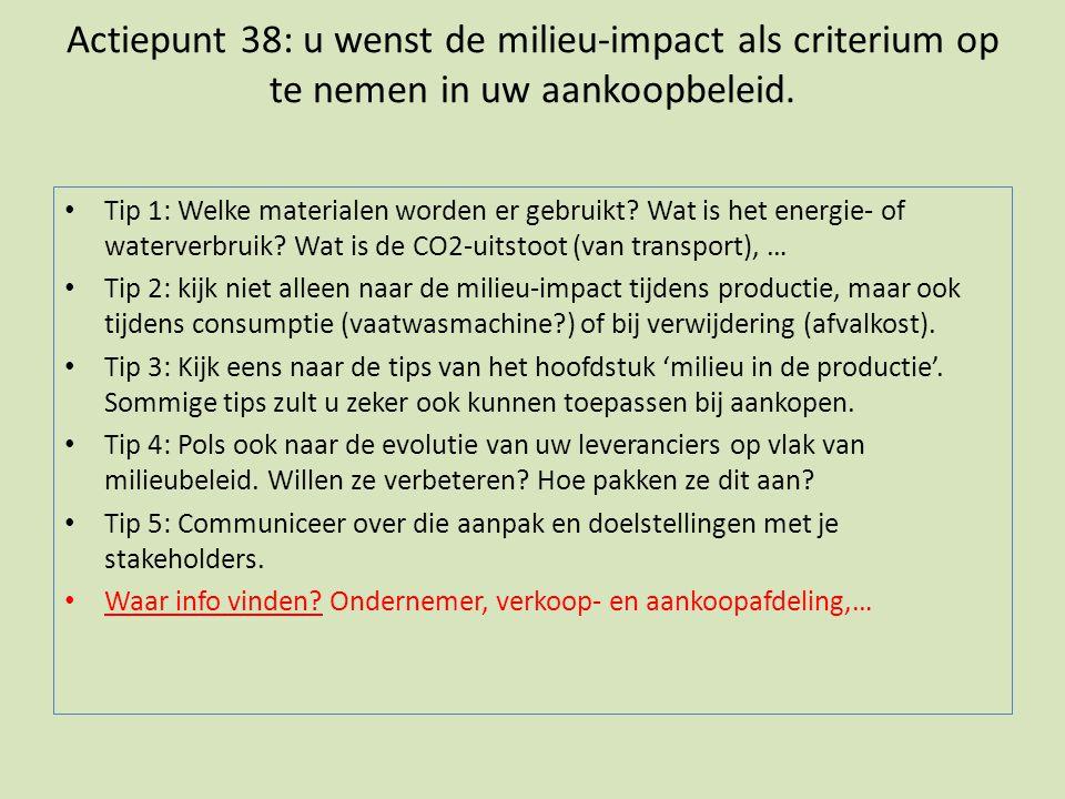 Actiepunt 38: u wenst de milieu-impact als criterium op te nemen in uw aankoopbeleid. • Tip 1: Welke materialen worden er gebruikt? Wat is het energie