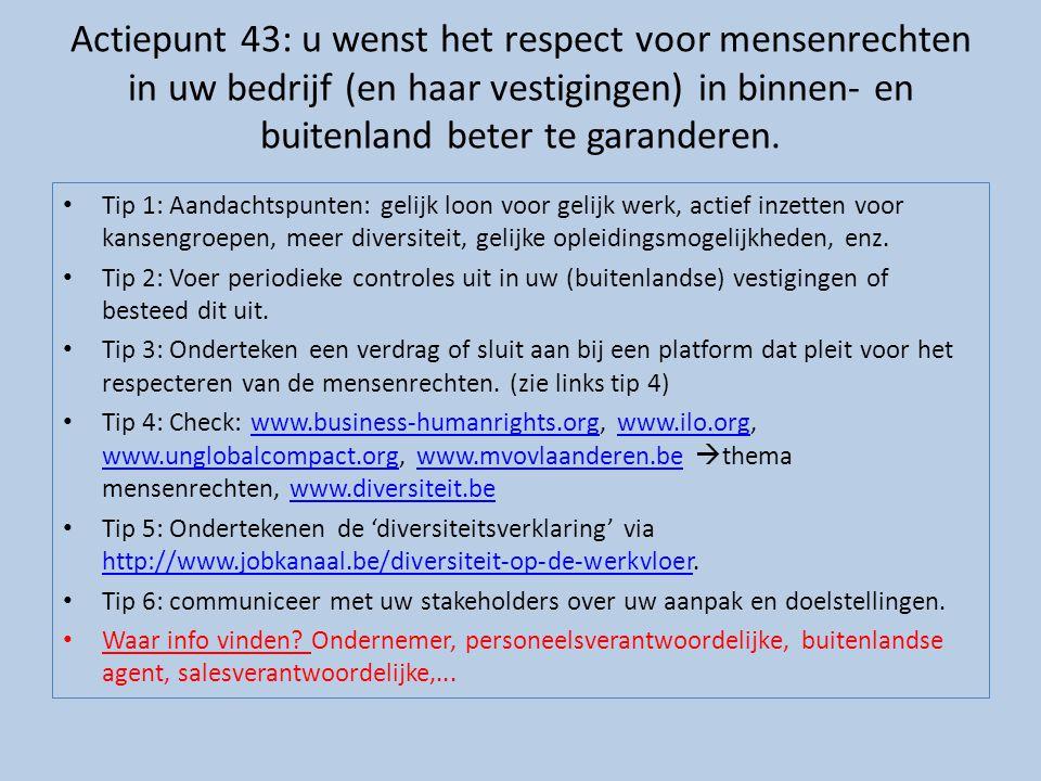 Actiepunt 43: u wenst het respect voor mensenrechten in uw bedrijf (en haar vestigingen) in binnen- en buitenland beter te garanderen. • Tip 1: Aandac