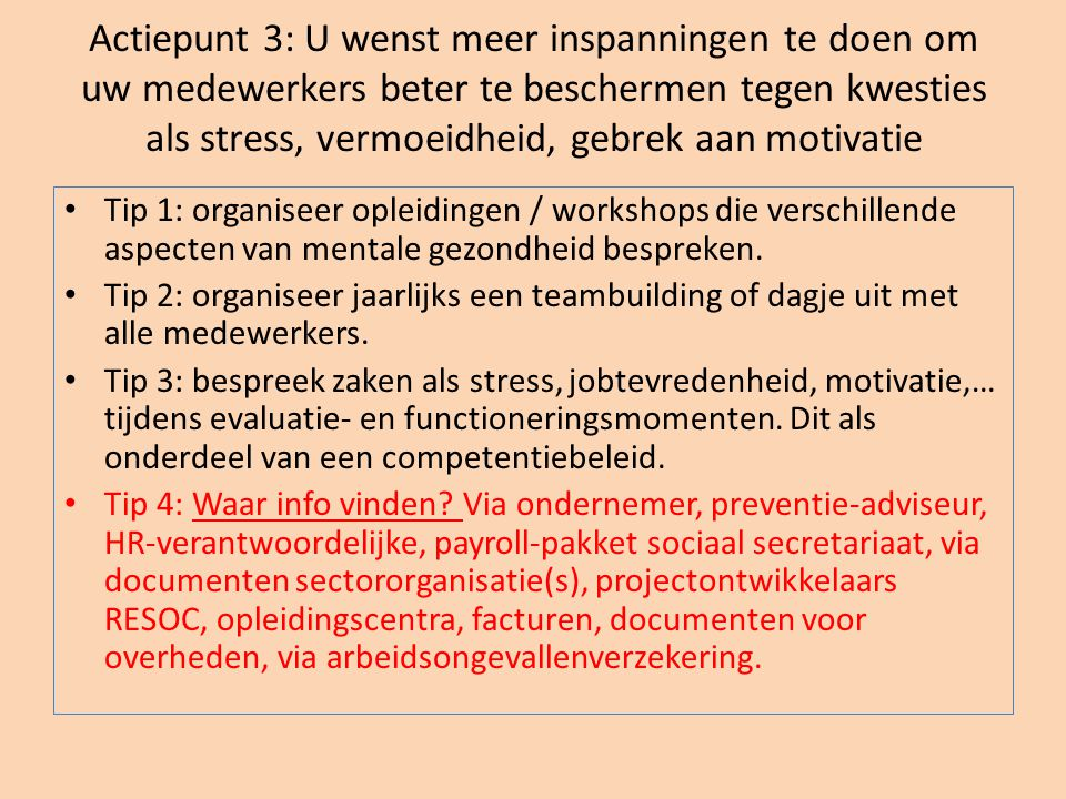 Actiepunt 3: U wenst meer inspanningen te doen om uw medewerkers beter te beschermen tegen kwesties als stress, vermoeidheid, gebrek aan motivatie • T