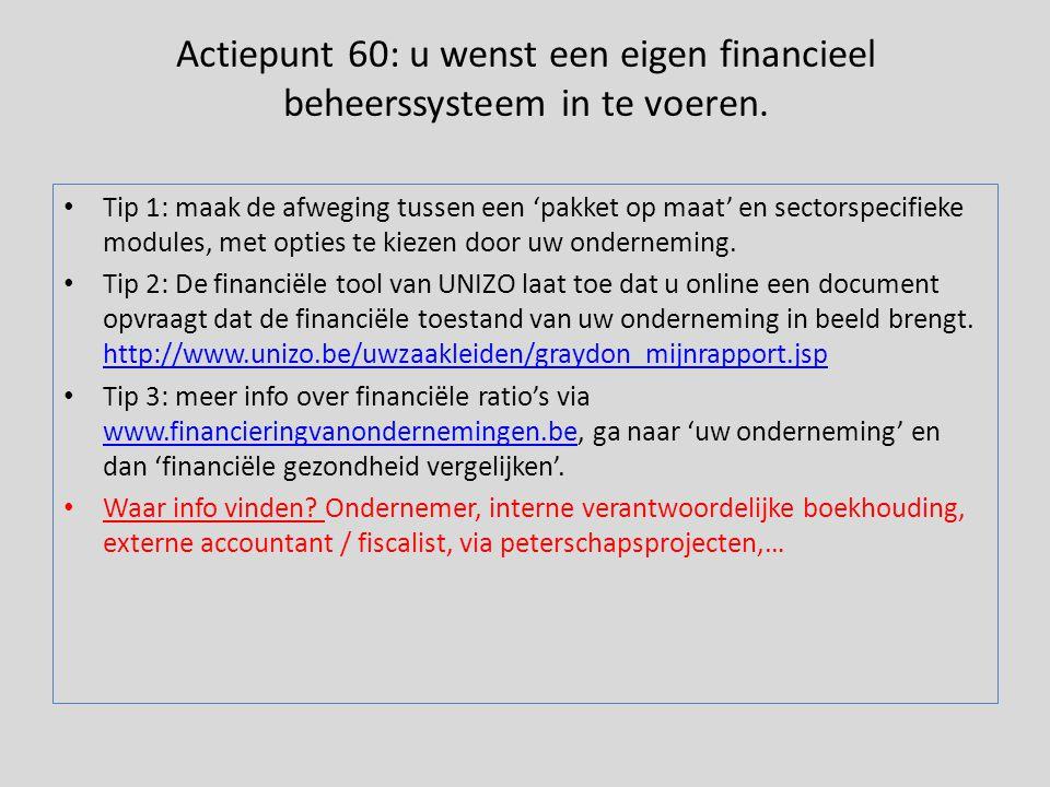 Actiepunt 60: u wenst een eigen financieel beheerssysteem in te voeren. • Tip 1: maak de afweging tussen een 'pakket op maat' en sectorspecifieke modu