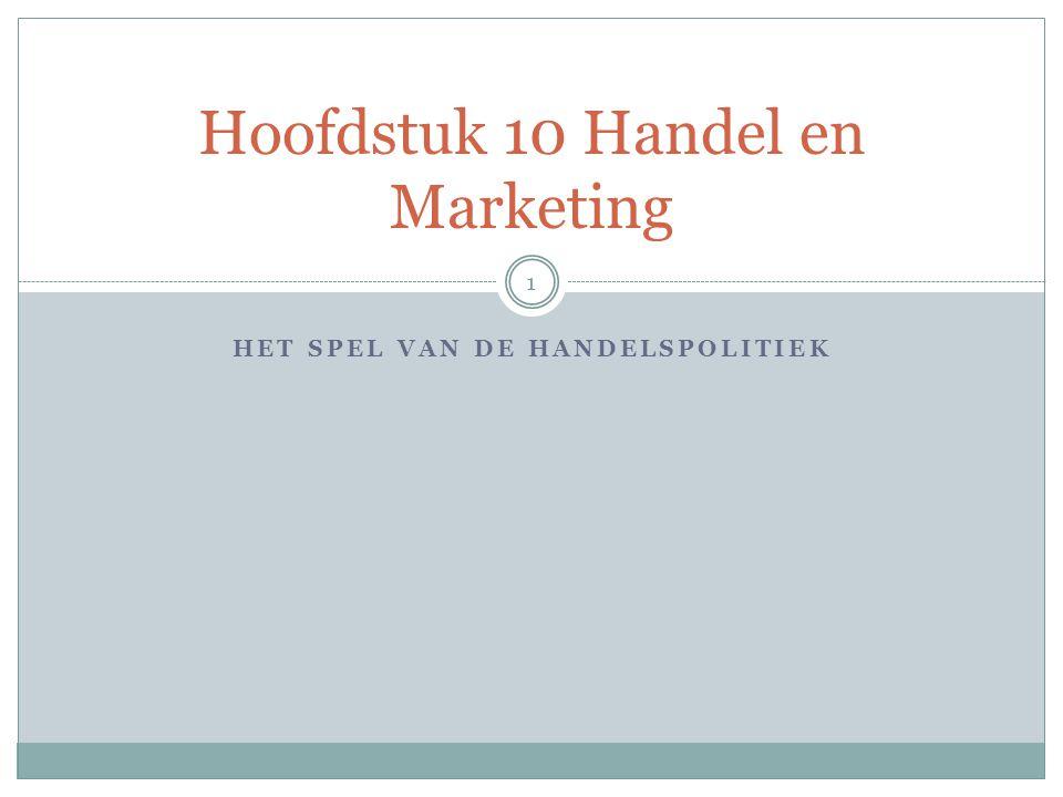 HET SPEL VAN DE HANDELSPOLITIEK Hoofdstuk 10 Handel en Marketing 1