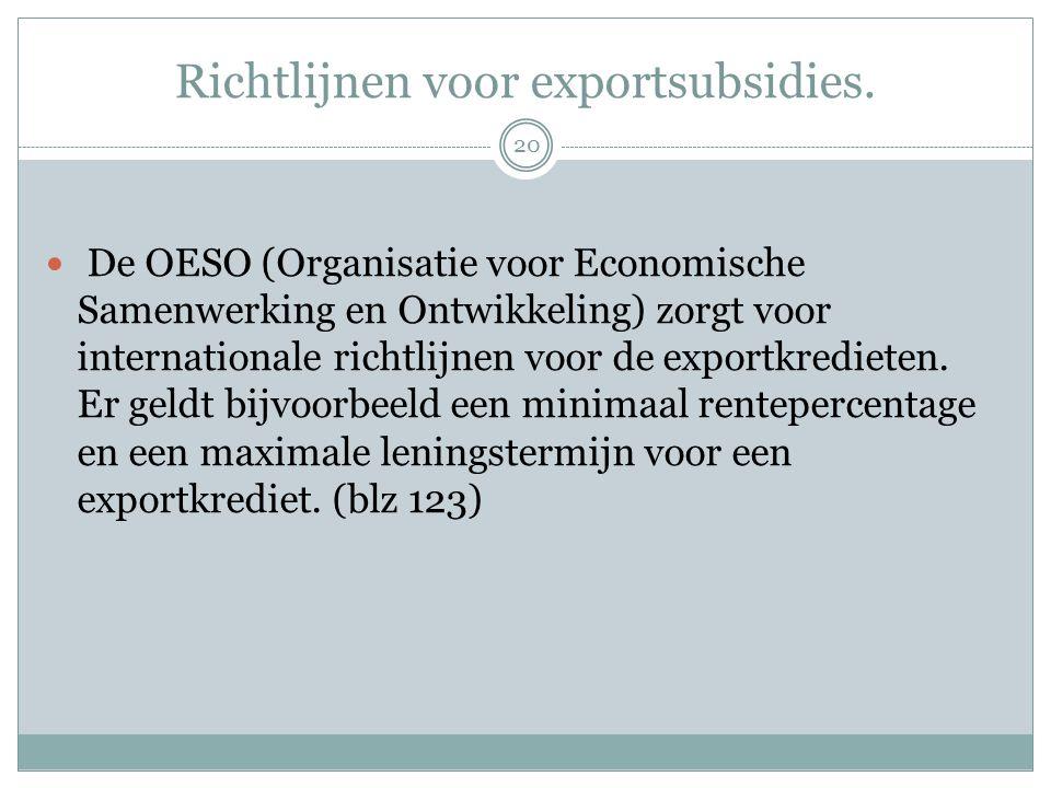 Richtlijnen voor exportsubsidies.  De OESO (Organisatie voor Economische Samenwerking en Ontwikkeling) zorgt voor internationale richtlijnen voor de