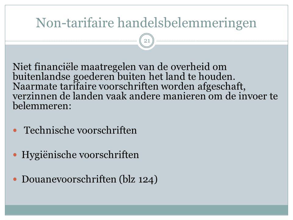 Non-tarifaire handelsbelemmeringen Niet financiële maatregelen van de overheid om buitenlandse goederen buiten het land te houden. Naarmate tarifaire