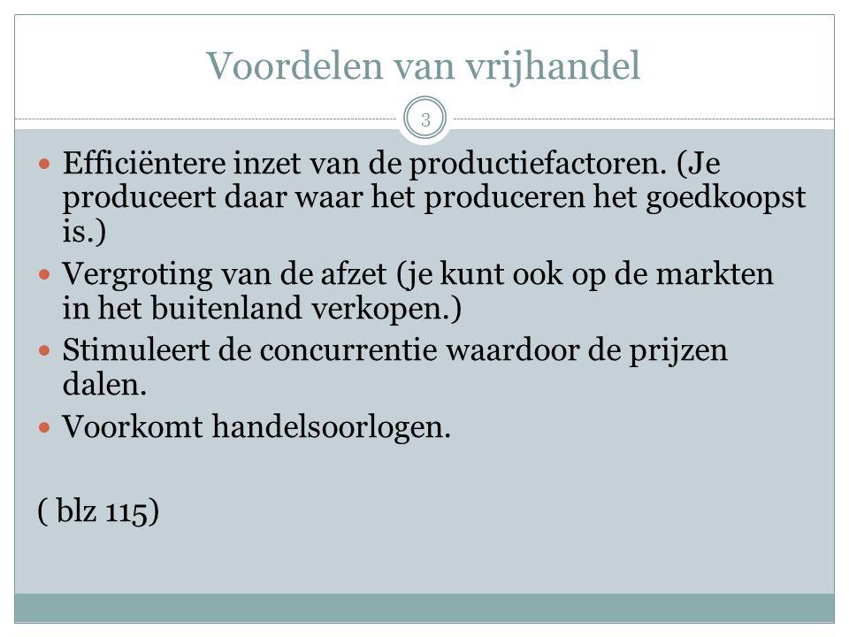Voordelen van vrijhandel  Efficiëntere inzet van de productiefactoren. (Je produceert daar waar het produceren het goedkoopst is.)  Vergroting van d
