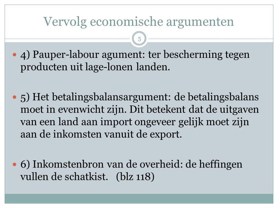 Vervolg economische argumenten  4) Pauper-labour agument: ter bescherming tegen producten uit lage-lonen landen.  5) Het betalingsbalansargument: de