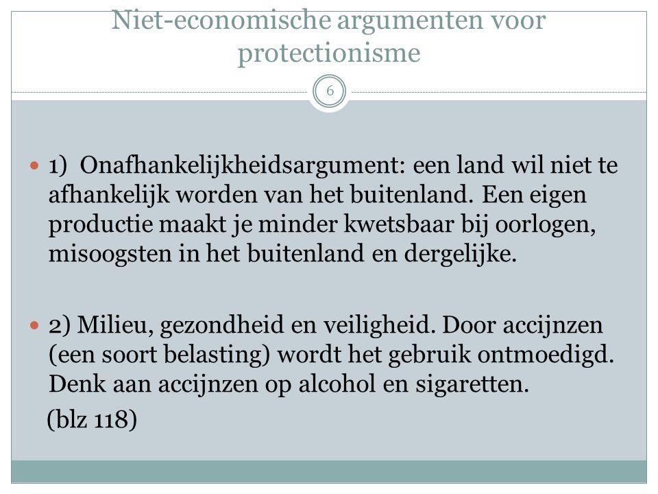 Niet-economische argumenten voor protectionisme  1) Onafhankelijkheidsargument: een land wil niet te afhankelijk worden van het buitenland. Een eigen