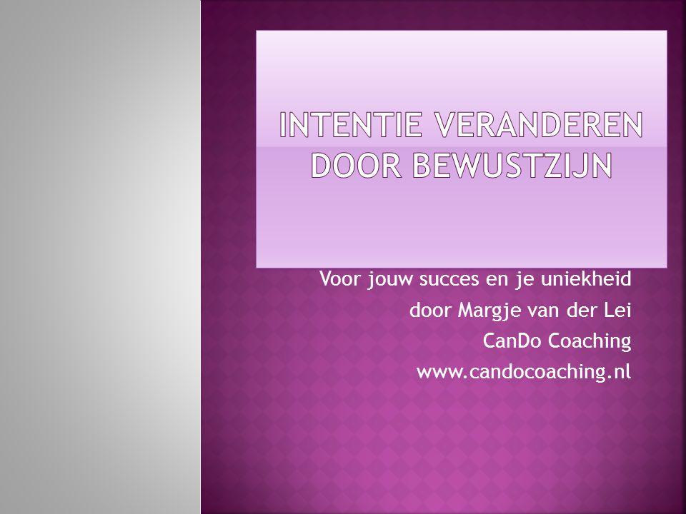 Voor jouw succes en je uniekheid door Margje van der Lei CanDo Coaching www.candocoaching.nl