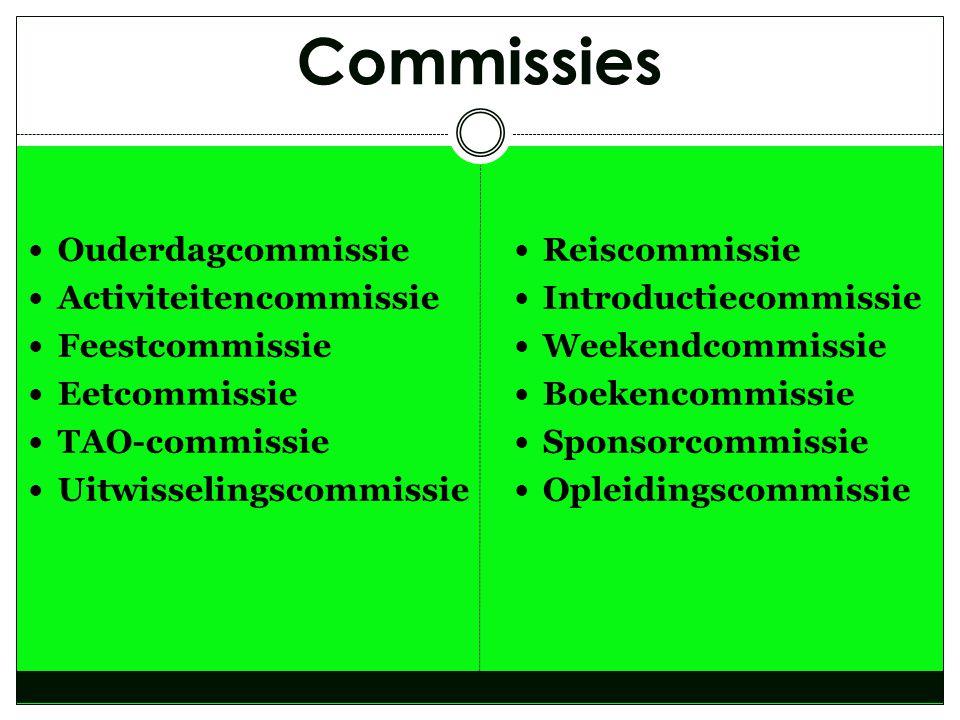Commissies  Ouderdagcommissie  Activiteitencommissie  Feestcommissie  Eetcommissie  TAO-commissie  Uitwisselingscommissie  Reiscommissie  Intr
