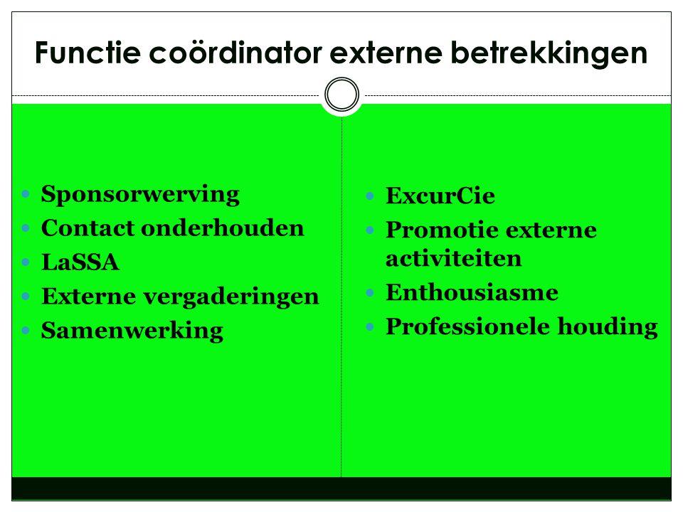 Functie coördinator externe betrekkingen  Sponsorwerving  Contact onderhouden  LaSSA  Externe vergaderingen  Samenwerking  ExcurCie  Promotie e