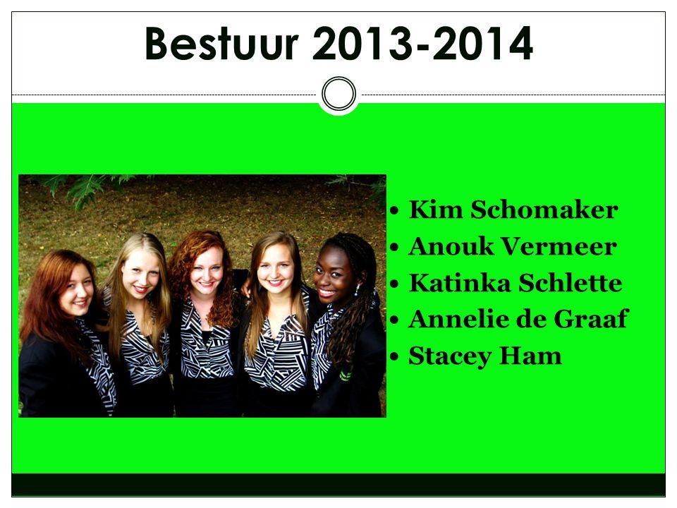 Bestuur 2013-2014  Kim Schomaker  Anouk Vermeer  Katinka Schlette  Annelie de Graaf  Stacey Ham