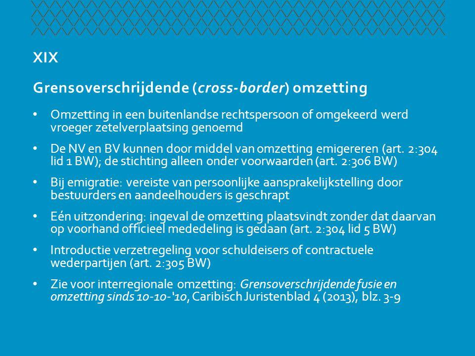 XIX Grensoverschrijdende (cross-border) omzetting • Omzetting in een buitenlandse rechtspersoon of omgekeerd werd vroeger zetelverplaatsing genoemd •