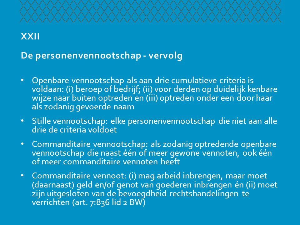 XXII De personenvennootschap - vervolg • Openbare vennootschap als aan drie cumulatieve criteria is voldaan: (i) beroep of bedrijf; (ii) voor derden o