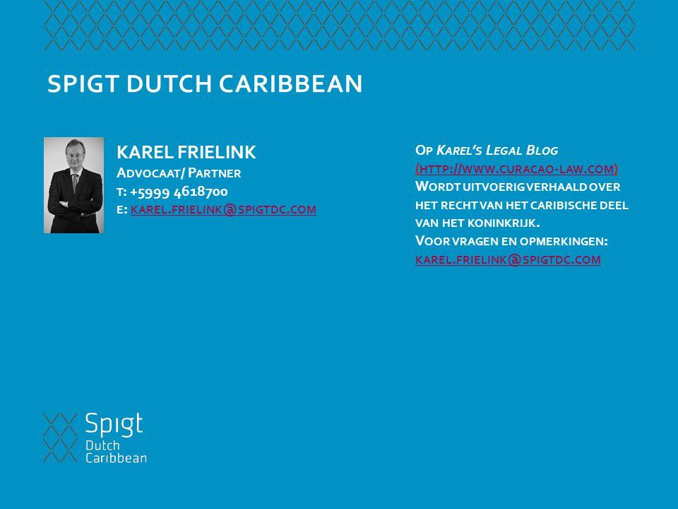 SPIGT DUTCH CARIBBEAN KAREL FRIELINK A DVOCAAT / P ARTNER T : +5999 4618700 E : KAREL. FRIELINK @ SPIGTDC. COM KAREL. FRIELINK @ SPIGTDC. COM O P K AR