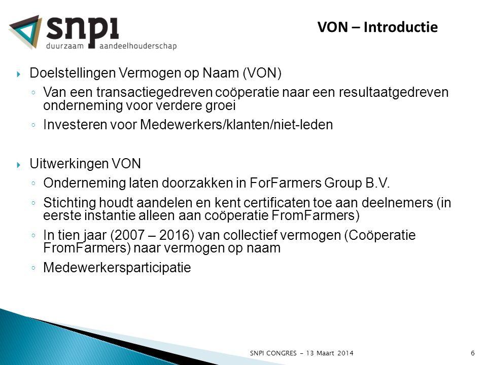 SNPI CONGRES - 13 Maart 20146 VON – Introductie  Doelstellingen Vermogen op Naam (VON) ◦ Van een transactiegedreven coöperatie naar een resultaatgedr