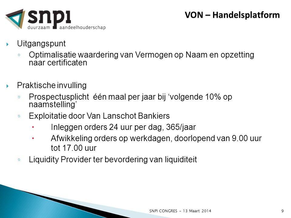 SNPI CONGRES - 13 Maart 20149 VON – Handelsplatform  Uitgangspunt ◦ Optimalisatie waardering van Vermogen op Naam en opzetting naar certificaten  Pr