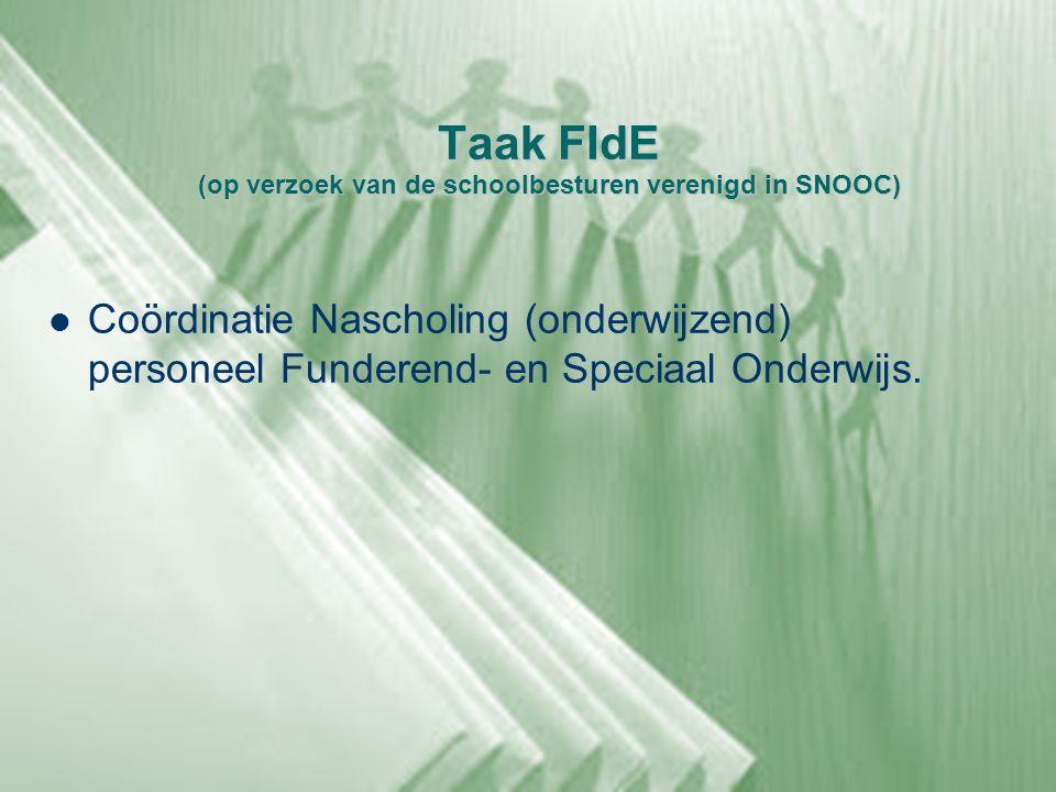 Taak FIdE (op verzoek van de schoolbesturen verenigd in SNOOC)  Coördinatie Nascholing (onderwijzend) personeel Funderend- en Speciaal Onderwijs.