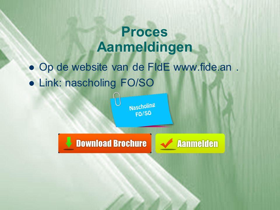 Proces Aanmeldingen  Op de website van de FIdE www.fide.an.  Link: nascholing FO/SO