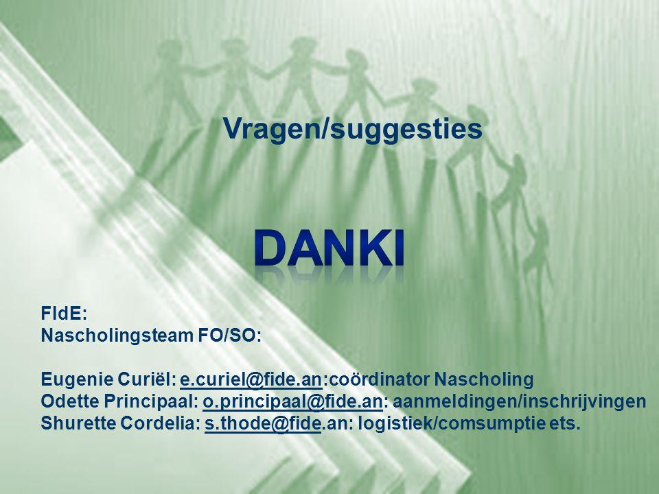 Vragen/suggesties FIdE: Nascholingsteam FO/SO: Eugenie Curiël: e.curiel@fide.an:coördinator Nascholinge.curiel@fide.an Odette Principaal: o.principaal